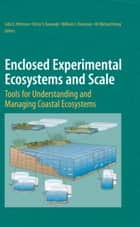 Enclosed Experimental Ecosystems and Scale ebook by John E. Petersen,Victor S. Kennedy,William C. Dennison,W. Michael Kemp
