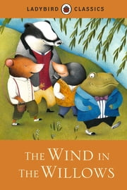 Ladybird Classics: The Wind in the Willows ebook by Penguin Books Ltd