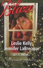Let It Snow... - The Prince who Stole Christmas\My True Love Gave to Me... ebook by Leslie Kelly, Jennifer LaBrecque