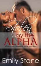 Stolen by the Alpha (Paranormal Werewolf Shifter Romance) ebook by