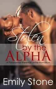 Stolen by the Alpha (Paranormal Werewolf Shifter Romance) ebook by Emily Stone