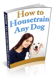How To Housetrain Any Dog ebook by Anonymous