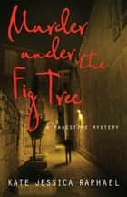 Murder Under the Fig Tree - A Palestine Mystery ebook by Kate Jessica Raphael