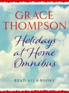 Holidays at Home Omnibus - Read All 6 Books in the Classic Saga Series ebook by Grace Thompson
