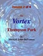 The Vortex At Thompson Park Volume 2 ebook by Michael DeFranco