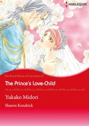 The Prince's Love-Child (Harlequin Comics) - Harlequin Comics ebook by Sharon Kendrick,Yukako Midori