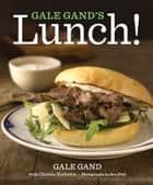 Gale Gand's Lunch! ebook by Gale Gand, Christie Matheson