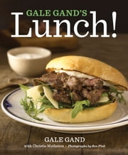 Gale Gand's Lunch! ebook by Gale Gand,Christie Matheson