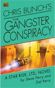 Chris Bunch's The Gangster Conspiracy - A Star Risk, Ltd., Novel ebook by Steve Perry,Dal Perry
