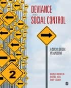 Deviance and Social Control - A Sociological Perspective ebook by Michelle L. Inderbitzin, Randy R. Gainey, Dr. Kristin A. Bates