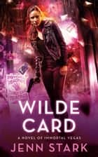 Wilde Card - Immortal Vegas, Book 2 ebook by Jenn Stark