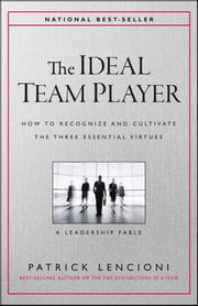 The Ideal Team Player - How to Recognize and Cultivate The Three Essential Virtues ebook by Patrick M. Lencioni