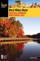 Best Hikes Near Raleigh, Durham, and Chapel Hill ebook by Johnny Molloy