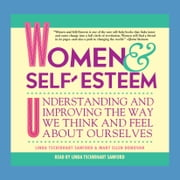Women & Self-Esteem - Understanding and Improving the Way We Think and Feel About Ourselves audiobook by Linda Tschirhart Sanford, Mary Ellen Donovan
