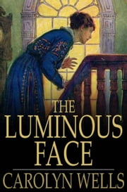 The Luminous Face ebook by Carolyn Wells