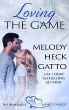 Loving the Game - The Renegades Legacy ebook by Melody Heck Gatto