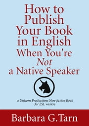 How to Publish Your Book in English - When You're Not a Native Speaker ebook by Barbara G.Tarn