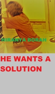 He Wants a Solution ebook by Hiranya Borah