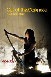 Out of the Darkness - A Survivor's Story ebook by Alice Jay