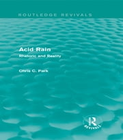 Acid Rain (Routledge Revivals) - Rhetoric and Reality ebook by Chris C. Park