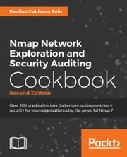 Nmap Network Exploration and Security Auditing Cookbook - Second Edition ebook by Paulino Calderon Pale