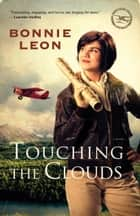 Touching the Clouds (Alaskan Skies Book #1) - A Novel ebook by Bonnie Leon