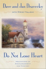 Do not Lose Heart - Meditations of Encouragement and Comfort ebook by Dave Dravecky,Jan Dravecky,Steve W. Halliday