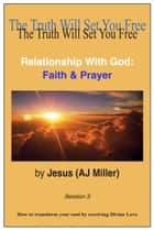 Relationship With God: Faith & Prayer Session 3 ebook by Jesus (AJ Miller)