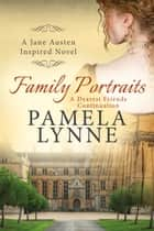Family Portraits: A Dearest Friends Continuation ebook by Pamela Lynne