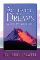 Achieving Your Dreams - By Building Your Faith ebook by Jerry Falwell