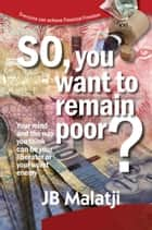 So, you want to remain poor? ebook by Jacob