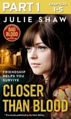 Closer than Blood - Part 1 of 3: Friendship Helps You Survive ebook by Julie Shaw