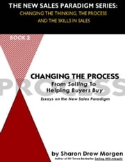 Changing the Process from Selling to Helping Buyers Buy ebook by Morgen, Sharon Drew