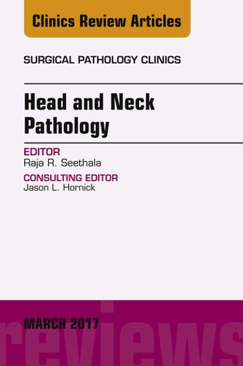 Head and Neck Pathology, An Issue of Surgical Pathology Clinics, E-Book ebook by Raja R. Seethala, MD
