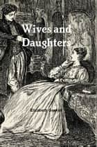 Wives and Daughters - An Every-Day Story ebook by Elizabeth Gaskell