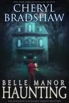 Belle manor Haunting ebook by Cheryl Bradshaw