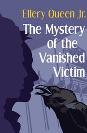 The Mystery of the Vanished Victim ebook by Ellery Queen Jr.