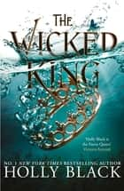 The Wicked King (The Folk of the Air #2) ebook by Holly Black