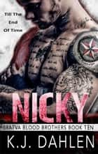 Nicky - Bratva Blood Brothers, #10 ebook by Kj Dahlen