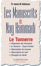 Les Manuscrits de Nag Hammadi - Tome 2 - Le Tonnerre eBook by James Robinson