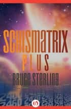 Schismatrix Plus ebook by Bruce Sterling