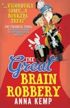 The Great Brain Robbery ebook by Anna Kemp