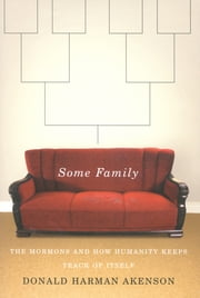 Some Family - The Mormons and How Humanity Keeps Track of Itself ebook by Donald Harman Akenson
