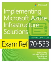 Exam Ref 70-533 Implementing Microsoft Azure Infrastructure Solutions ebook by Michael Washam, Rick Rainey, Dan Patrick,...