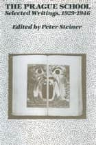 The Prague School - Selected Writings, 1929-1946 ebook by Peter Steiner