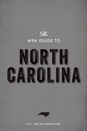 The WPA Guide to North Carolina - The Tar Heel State ebook by Federal Writers' Project
