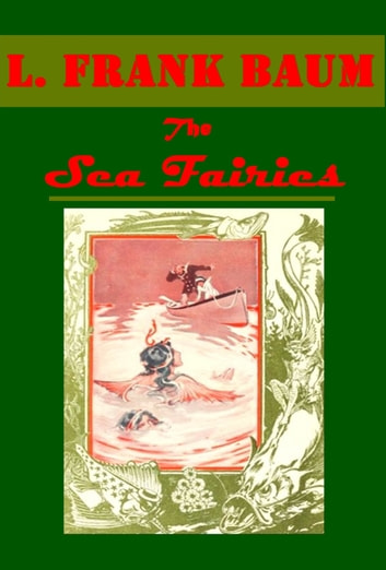 Sea Fairies (Illustrated) ebook by L. Frank Baum