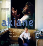 Akiane: Her Life, Her Art, Her Poetry - Her Life, Her Art, Her Poetry ebook by Kobo.Web.Store.Products.Fields.ContributorFieldViewModel