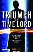 Triumph of a Time Lord ebook by Matt. Hills
