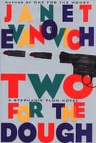 Two For The Dough - A Stephanie Plum Novel ebook by Janet Evanovich